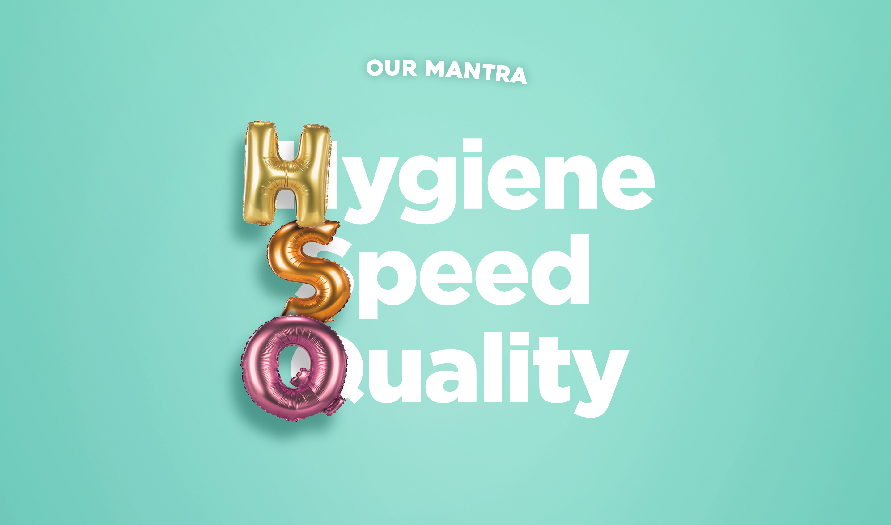 Our Mantra : Hygiene Speed Quality